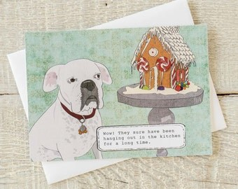 Holiday funny dog greeting card, Wow! They sure have been hanging out in the kitchen a long time...gingerbread house, misbehaving bulldog