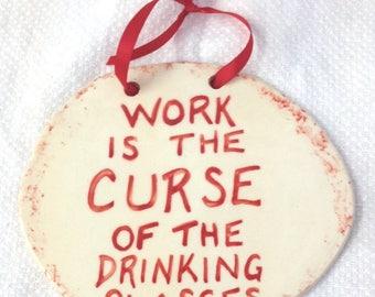 Work Is The Curse Plaque - Ceramic Plaque - Pottery Plaque - Funny Plaque