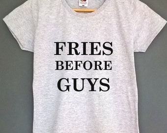 Fries before guys t shirt tumblr t shirt tumblr t-shirt tumblr top tee tumblr tshirt tumblr shirt tumblr clothing fries t shirt fries shirt