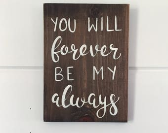 """Hand Painted """"You Will Forever Be My Always"""" Sign // Housewarming Gift // Valentines Day Decor // Valentines Day Sign// Anniversary Gift"""