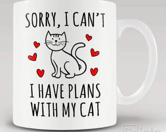 Funny novelty coffee mug - Sorry I can't, I have plans with my cat - gift idea