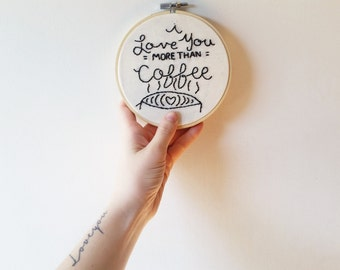 I Love You More Than Coffee - Custom Embroidery Hoop - Personalized Wall Art - Personalized Gift - Home Decor - Anniversary Gift - Coffee