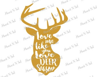 Hunting, Deer head, Deer Season, Love me like deer season, SVG, EPS, DXF, Digital file, Instant Download, Silhouette, Cricut