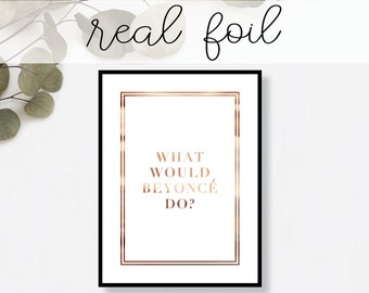 What Would Beyonce Do? Print // Real Gold Foil // Minimal // Gold Foil Art Print // Home Decor // Modern Office // Typography // Fashion