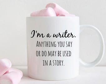 Funny writer mug. I'm a writer, anything you say or do..coffee mug (M260)