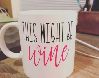 This Might Be Wine Coffee Mug, Mother's Day