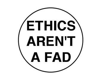 "Ethics Aren't A Fad 1"" Pinback Button - Vegan, Vegetarian, Animal Rights, Animal Liberation, Veganism, Activism"