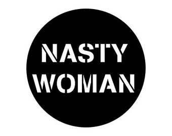 "Nasty Woman 1"" pinback button anti-trump"