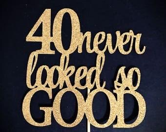 40th Birthday Cake Topper, 40 Never Looked So Good Cake Topper, 40th Anniversary Cake Topper, 40 Cake Topper, Glitter 40 Birthday Topper