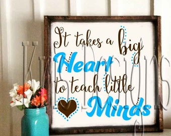 It takes a big Heart to teach little Minds SVG PNG JPG