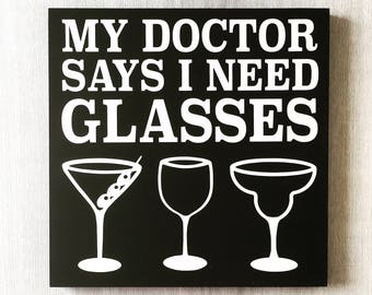 My Doctor Says I Need Glasses / Funny Wine Sign / Martini Bar Decor / Margarita Sign / Wine Drinker Gift / Wine Glass Sign / Alcohol Sign