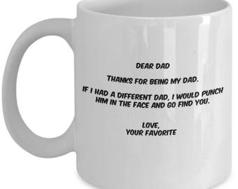 Dear Dad Thanks For Being My Dad If I Had a Different Dad I Would Punch Him in the Face and Find You 11 oz Coffee Mug