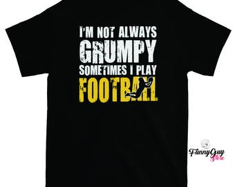 Football Player T-shirt - Gift For Football Players And Fans - I'm Not Always Grumpy, Sometimes I'm Playing Football
