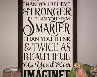 Always Remember You are Braver than you Believe, Stronger than you Seem, and Twice as Beautiful as You'd Ever Imagined Sign