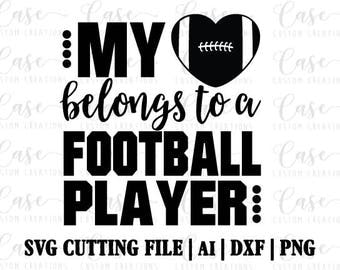 My Heart Belongs to a Football Player SVG Cutting FIle, Ai, Dxf and Png files | Instant Download | Cricut and Silhouette | Football Mom