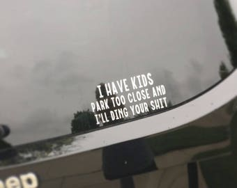 I have kids park too close and ill ding your sh*t - mama decal - car decal - kids decal -