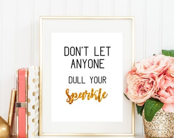 Don't let anyone dull your Sparkle - Gold art quote, golden art, gold letter art, Gold art print, printable gold art, digital download