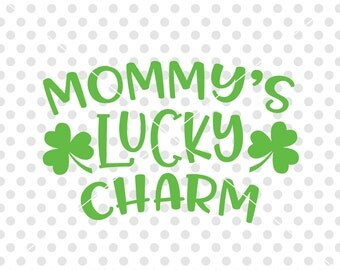 Mommy's Lucky Charm SVG DXF Cutting File, St Patrick's Day Svg Dxf Cut File, Saint Patrick's Day Svg Cutting File, Lucky Svg Dxf Cut File
