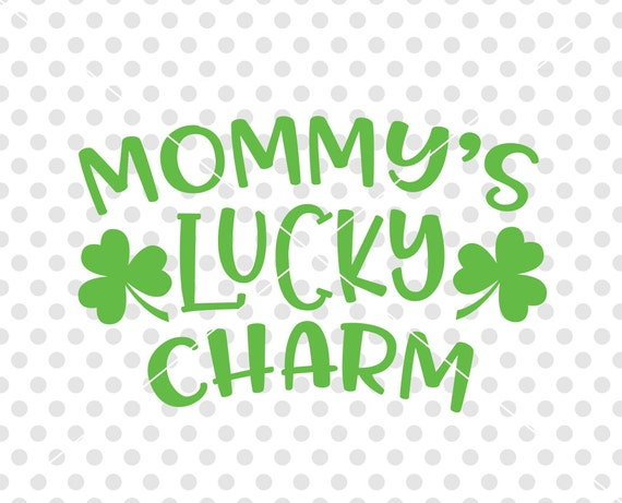 Mommy S Lucky Charm Svg Dxf Cutting File St Patrick S