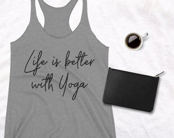 Yoga top Life is Better with Yoga Tank Top Yoga Top Yoga Shirt Fitness Tank yoga shirt yoga tank top