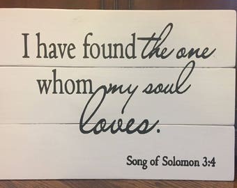 I have found the one whom my soul loves  / Song of Solomon Handmade Wooden Sign