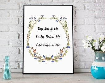 Wall Print - Flower Print Home Decor, Wall art - Sky Above Me, Earth Below Me, Fire Within Me