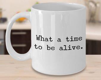 Sarcastic Gifts - Sarcastic Coffee Mugs - What a Time to be Alive Coffee Mug - Political Mug - Memes Mug - Funny Gag Gifts - Coworker Gift