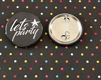 Let's Party Pin button / Pin Buttons / Funky Pin Button