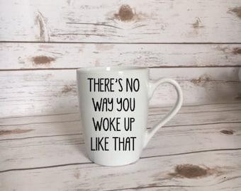 There's No Way You Woke Up Like That Coffee Mug, Sassy Coffee Mug, Truth Coffee Mug, Beyonce Coffee Mug