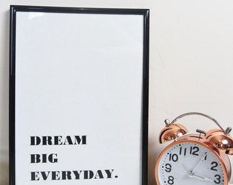 Dream Big Everyday Quote. Inspirational Quote Print.Typography Art. Wall Art. Motivational Life Quote.Monochrome Print.Home Decor.Poster