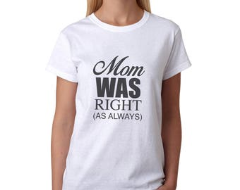 Mom Was Right As Always Women's White T-shirt NEW Sizes S-2XL