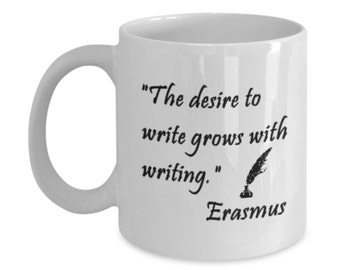 Inspirational Writing Quote Erasmus Novelty Coffee Mug, Dreams of a Pulitzer award, Best Selling Author,Birthday, Christmas, Graduation