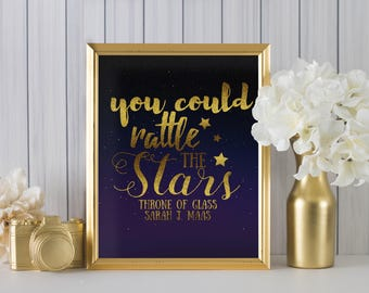 You could rattle the stars by Sarah J Maas DIGITAL PRINT Throne of Glass Series - home decor, wall art, office