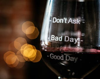 Engraved Wine Glass - Good Day, Bad Day, Don't Ask/Etched Glass Present/Funny Gag Gift/Any Occasion Gift