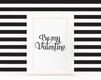 Be my Valentine Printable Art Love Quote to Print Valentines Day Wall Decor Typography print Inspirational Quote Instant Download