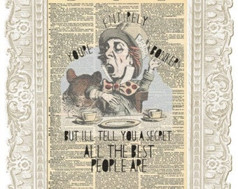Alice in Wonderland Mad Hatter tea party Quote. Entirely Bonkers and all the best people are quote Vintage print