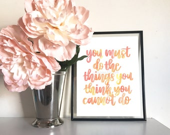 You Must Do The Things You Think You Cannot Do | Hand Lettered Print • Instant Download • Wall Decor • Watercolor Print • Digital Print
