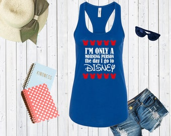 I'm Only A Morning Person The Day I Go To Disney. Disneyland Tank Top. Disneyworld Tank. Cute Disney Tanks. Family Matching Shirts [E0336]