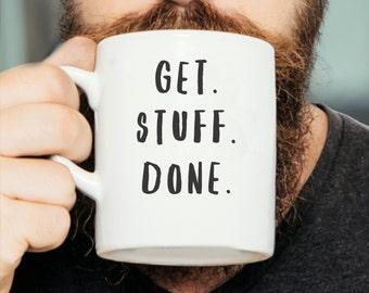 Get Stuff Done Mug - Motivational Quote Mug, Inspirational Mug, Inspiration Mug, Gift For Him, Gift For Her, Valentines Gift, Creative Mug