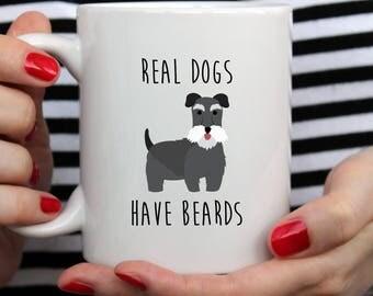 Real Dogs Have Beards Mug | Cute Mug | Funny Mug | Schnauzer Mug | Real Men Beards Mug | Dog Mug | Movember Mug | Funny Mug | Schnauzer Gift