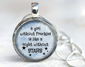 A GIRL without FRECKLES is like a night without Stars, charm pendant, gift for her, Girl with Freckles
