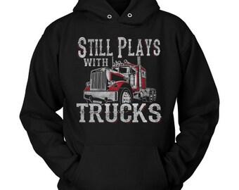 Still Plays With Trucks Sweatshirt, Trucker Hoodie Sweatshirt