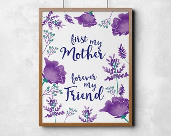 First my mother forever my friend, Mothers Day Print, Mum Print, Home Decor, Decor, Wall Art, DIGITAL FILE