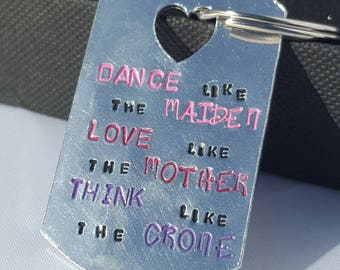 Dance like the maiden, love like the mother, think like the crone, witchy keyring, witch keying, pagan keyring, wiccan keyring, witch, pagan