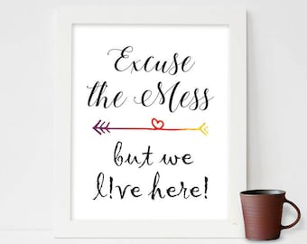 Excuse the mess but we live here,  Watercolor painting, Printable Art, Book Quote Print,Digital Download, Typography Poster, Printable Quote