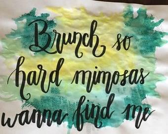 Brunch So Hard Mimosas Wanna Find Me