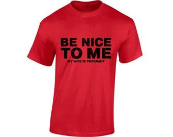 Be Nice To Me My Wife Is Pregnant New Dad T shirt Tops Shirt T-shirt Fathers Day Gift Baby Shower Gift