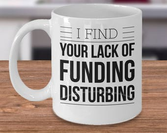 Gift For Investor - Hedge Fund Manager Mug - Funny Investor Mug - I Find Your Lack Of Funding Disturbing - Inexpensive Investor Coffee Cup