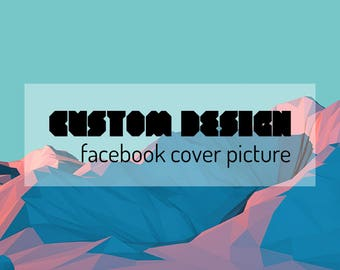 Custom Facebook Cover, Custom Facebook Cover Picture, Custom Facebook Branding, Facebook Banner, Facebook Cover Photo