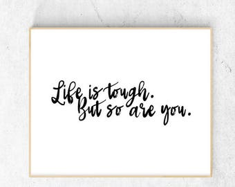Life is tough, but so are you | Printable | 8.5x11 | 8x10